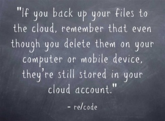 If you back up your files to the cloud, remember that even though you delete them on your computer or mobile device, they're still stored in your cloud account.