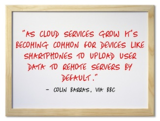 As cloud services grow it's becoming common for devices like smartphones to upload user data to remote servers by default.