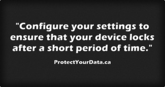 Configure your settings to ensure that your device locks after a short period of time.