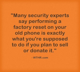 Many security experts say performing a factory reset on your old phone is exactly what you're supposed to do if you plan to sell or donate it.
