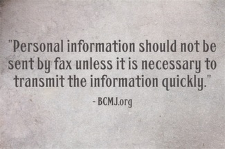 Personal information should not be sent by fax unless it is necessary to transmit the information quickly.
