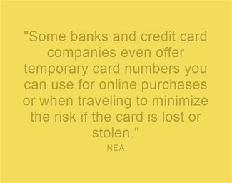 Some banks and credit card companies even offer temporary card numbers you can use for online purchases or when traveling to minimize the risk if the card is lost or stolen.