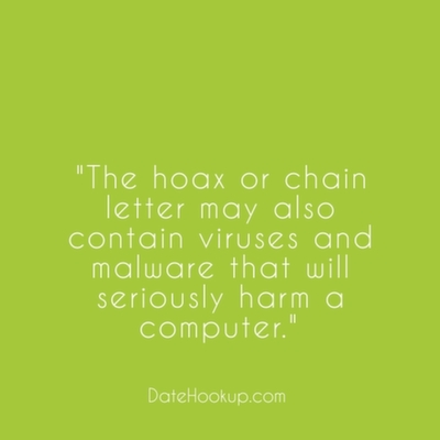 The hoax or chain letter may also contain viruses and malware that will seriously harm a computer.
