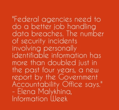 Federal agencies need to do a better job handling data breaches. The number of security incidents involving personally identifiable information has more than doubled just in the past four years, a new report by the Government Accountability Office says.
