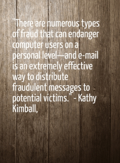There are numerous types of fraud that can endanger computer users on a personal level—and e-mail is an extremely effective way to distribute fraudulent messages to potential victims.