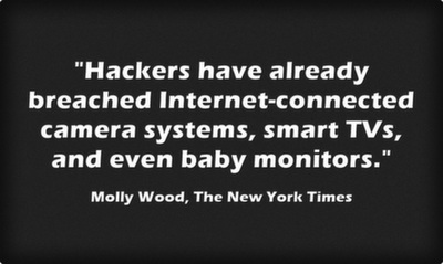 Hackers have already breached Internet-connected camera systems, smart TVs, and even baby monitors.