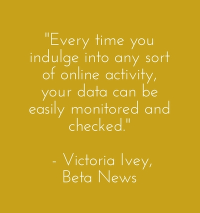 Every time you indulge into any sort of online activity, your data can be easily monitored and checked.